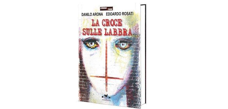 La croce sulle labbra di Danilo Arona e Edoardo Rosati