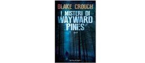 I misteri di Wayward Pines di Blake Crouch