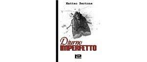 Diurno Imperfetto di Matteo Bertone
