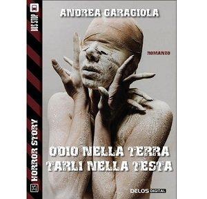 Odio nella terra, tarli nella testa di Andrea Garagiola