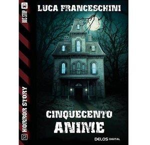 Cinquecento Anime di Luca Franceschini