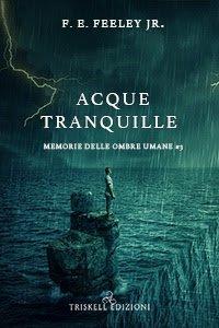 Acque Tranquille di Acque Tranquille di F. E. Feeley Jr. è l'ebook del terzo volume della serie horror Memorie delle ombre umane edito da Triskell Edizioni - cover