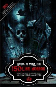 Guida ai migliori 150 libri horror di Alessandro Manzetti - Copertina